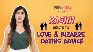 Ragini Reacts To Love & Bizarre Dating Advice | Full Video - POPxo