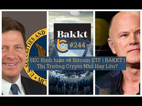 # 244 - SEC Bình Luận Về Bitcoin ETF | BAKKT | Thị Trường Crypto Nhỏ Hay Lớn?