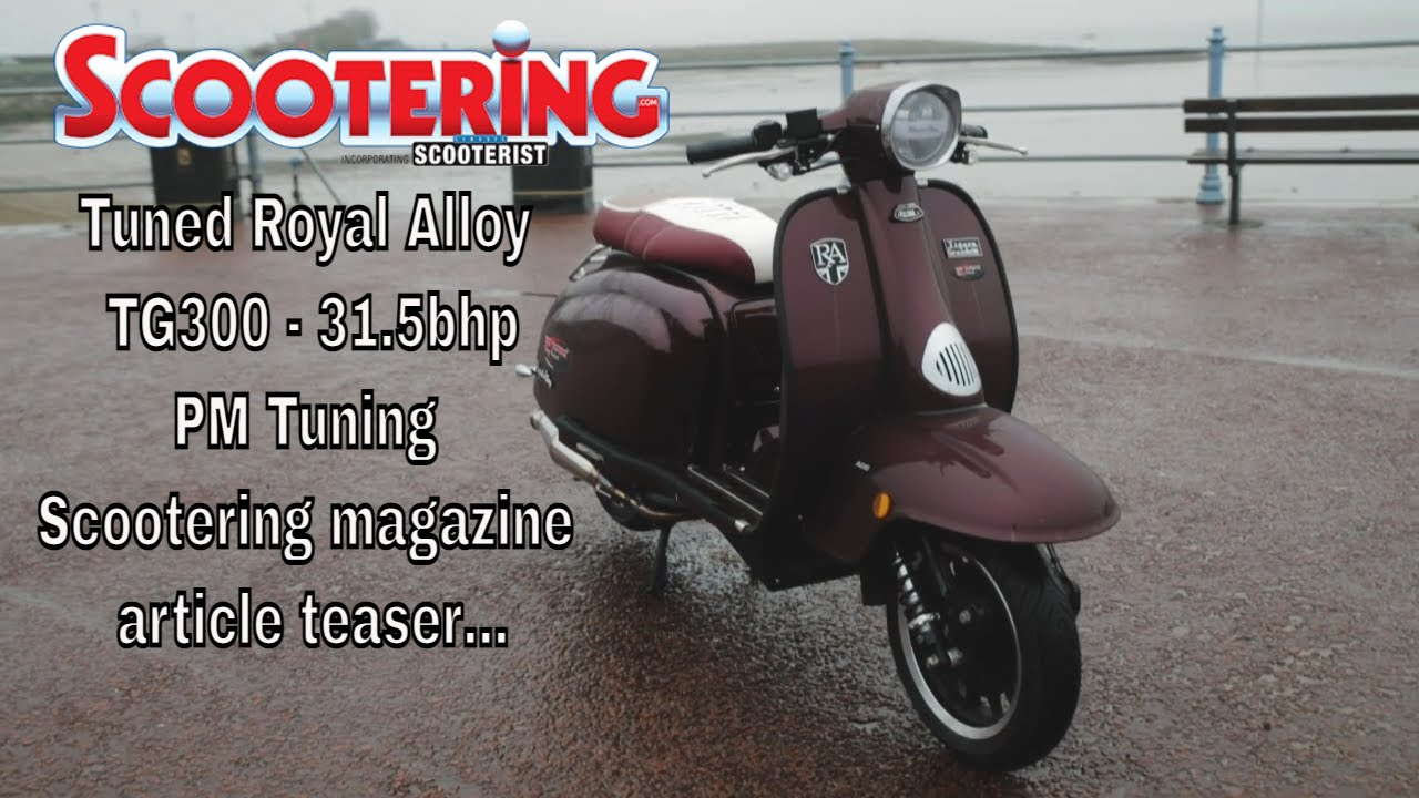 Tuned Royal Alloy TG300 - 31.5bhp – PM Tuning – Scootering magazine article teaser…