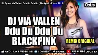 Download Dj Opus Dj Via Vallen Ddu Du Ddu Du Blackpink Remix 2018