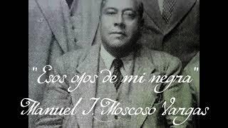Esos ojos de mi negra - Manuel Moscoco Vargas