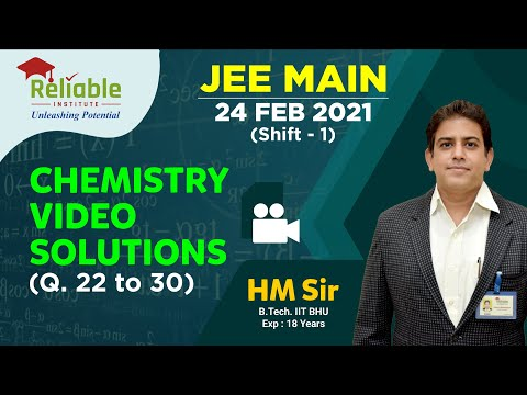 JEE-Main Feb. 2021. Video Solutions of 24th Feb. (Shift-1) Chemistry (Q. 22-30) by Reliable, KOTA.