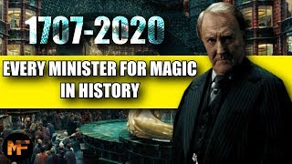 Every Minister for Magic In History: Wizarding World 1707-2020 Explained (Harry Potter)