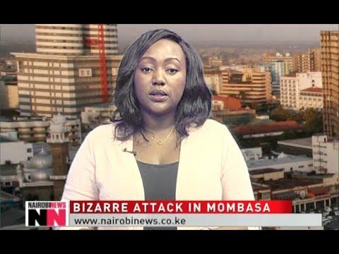 NAIROBI NEWS BULLETIN: Bizarre attack in Mombasa
