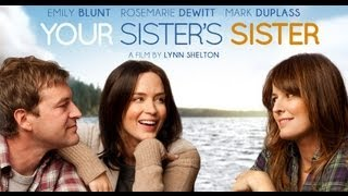Your Sisters Sister Movie Trailer (2011)