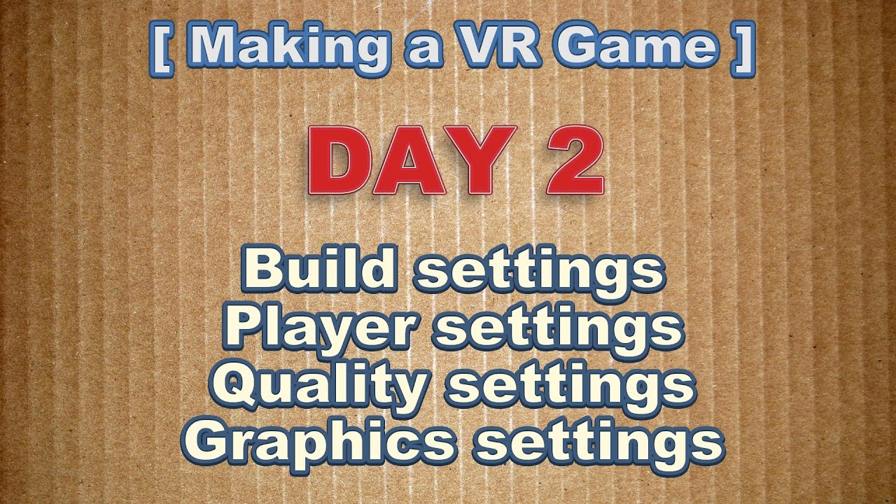 Making a VR Game Day 2: Build Settings, Player Settings, Graphics Settings,  Quality Settings