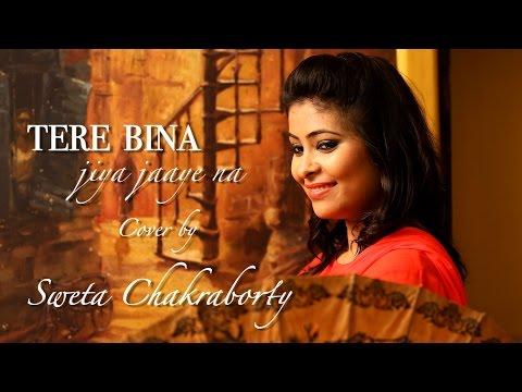 Tere Bina Jiya Jaye Na | Sweta | Cover Song