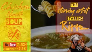 Rittz - Starving Artist- Episode 4 - Chicken Noodle Soup