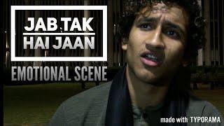 Jab Tak Hai Jaan | Beautiful Scene Acting | Zindagi toh har roz jaan lett hain | SRK acting
