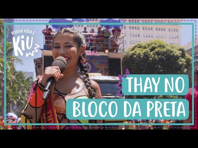 Thay OG acompanha o Bloco da Preta 2019 | Minha Vida É Kiu