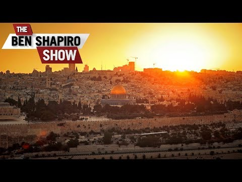 If I Forget You, O Jerusalem | The Ben Shapiro Show Ep. 538