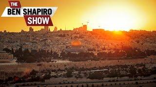 If I Forget You, O Jerusalem | The Ben Shapiro Show Ep. 538