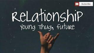 Relationship Lyrics - Young Thug, Future // I know how to make the girls go crazy