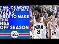 7 MAJOR Moves The Philadelphia 76ers Need To Make This NBA Off Season