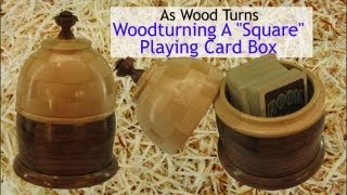 "Woodturning A ""square"" Playing Card Box"