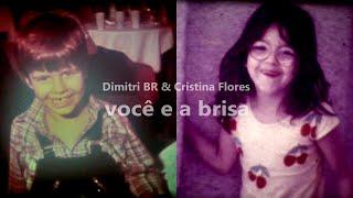 Dimitri BR & Cristina Flores - você e a brisa [OFICIAL]