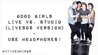 Repeat youtube video Good Girls (Live vs. Studio) (LIVESOS) - 5 Seconds of Summer