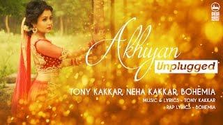 Akhiyan Unplugged - Tony Kakkar, Neha Kakkar, Bohemia