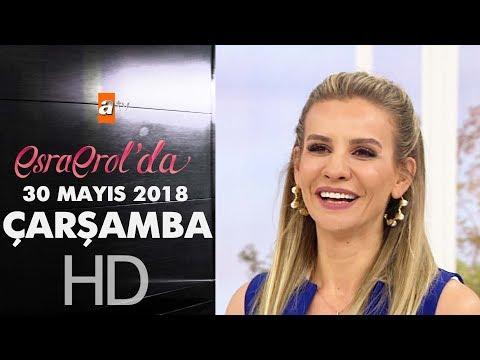 Esra Erol'da 30 Mayıs 2018 | Çarşamba