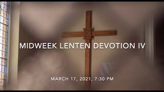 Midweek Lenten Devotion IV, March 17, 2021, 7:30 pm