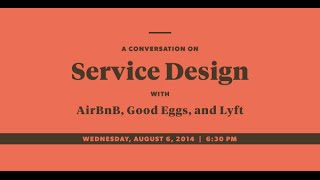 A Conversation on Service Design with Airbnb, Good Eggs and Lyft.