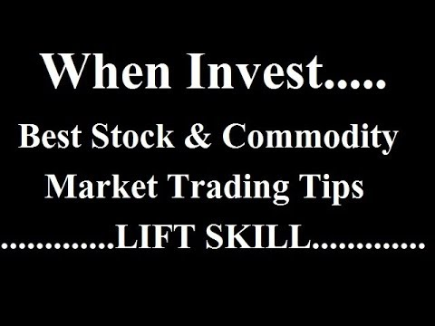 Best Stock & Commodity Market Trading Tips    When Invest.....