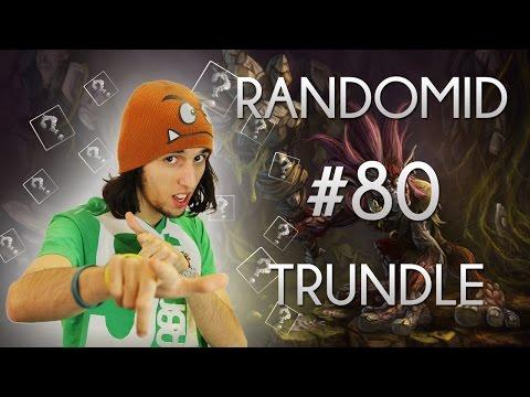 Randomid #80 - Trundle, LES DEGATS DE MON GOURDIN