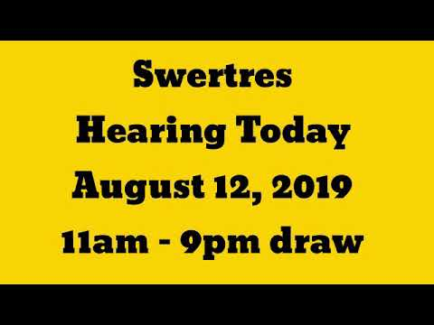 Swertres Hearing Today August 12, 2019 11am 4pm 9pm
