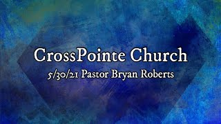 05/30/21 - Pastor Bryan Roberts - Prayer and Praise A One Two Punch