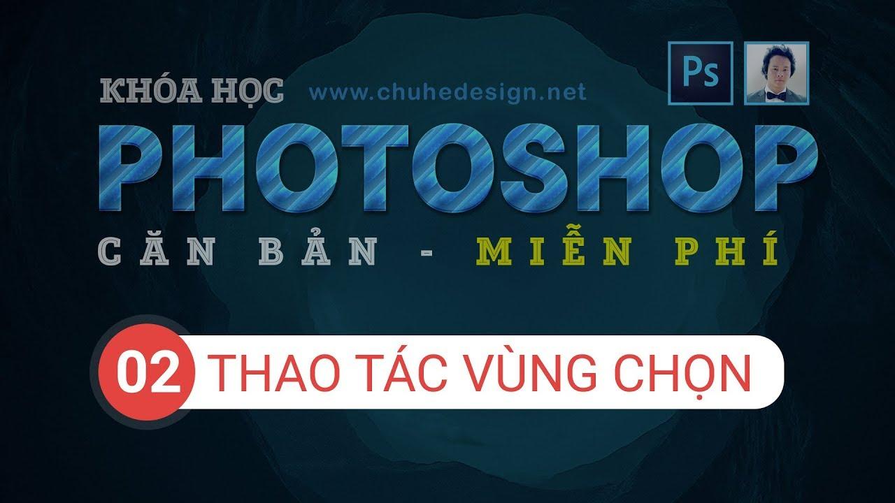 PTS Căn bản - Bài 2 - Thao tác vùng chọn và ứng dụng trong Photoshop #ChuheDesign