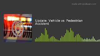Update: Vehicle vs. Pedestrian Accident
