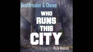 Beatbreaker & Chuwe Ft. Fo Onassis - Who Runs This City (Original Mix)