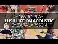 Lush Life by Zara Larsson - Acoustic Guitar Tutorial
