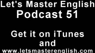 Let's Master English: Podcast 51 (an ESL podcast) (an English radio show!!)