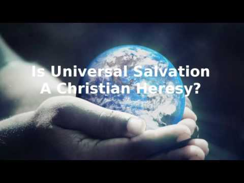 Is Universal Salvation a Christian Heresy? No!