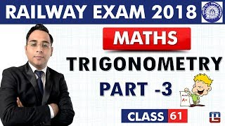 RRB | Railway ALP / Group D 2018 | Trigonometry | Part 3 | Maths | Class - 61 | 9 PM
