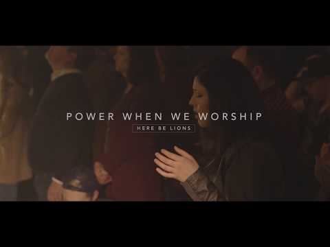 Here Be Lions - Power When We Worship (Official Live Video)