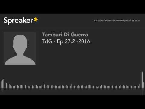 TdG - Ep 27.2 -2016 (creato con Spreaker)
