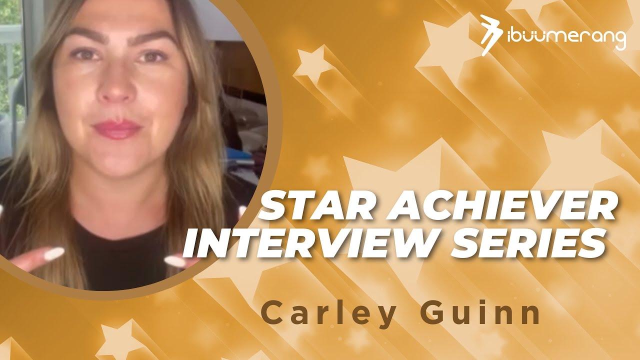 Star Achiever Interview Series— Carley Guinn