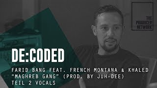 "De:Coded - Farid Bang  x Khaled ""Maghreb Gang"" (prod. Juh-Dee) - 2. Vocals 