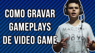 Como gravar Vídeos e Gameplays de Video Game