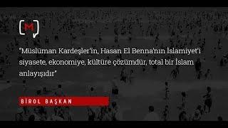 Birol Başkan Müslüman Kardeşler'in Hasan El Benna'nın İslamiyet'i siyasete...