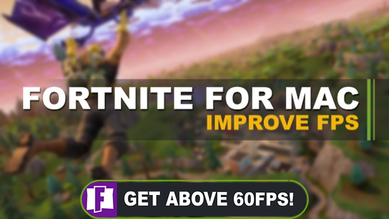 Guide How To Make Fortnite Run Better On Mac Increase Fps