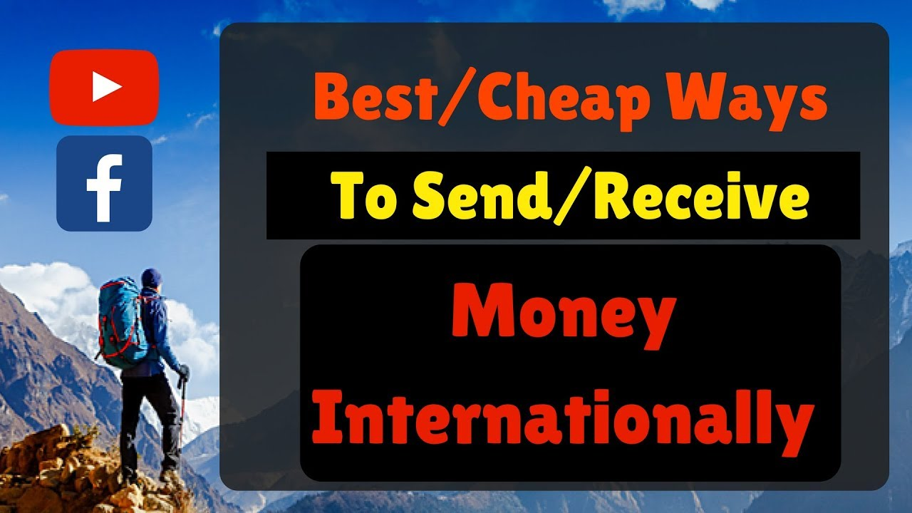 The Best And Est Ways To Send Or Receive Money Internationally