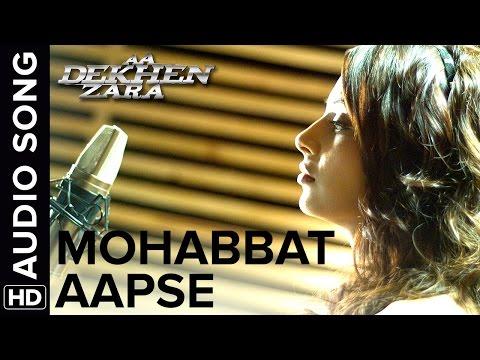 Mohabbat Aapse   Full Audio Song   Aa Dekhen Zara   Bipasha Basu & Neil Nitin Mukesh