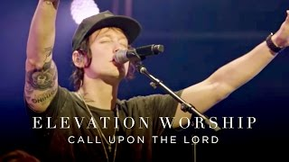Elevation Worship - Call Upon The Lord (Live)
