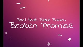 Zoot feat. Blake Raines - Broken Promise [Lyric Video]