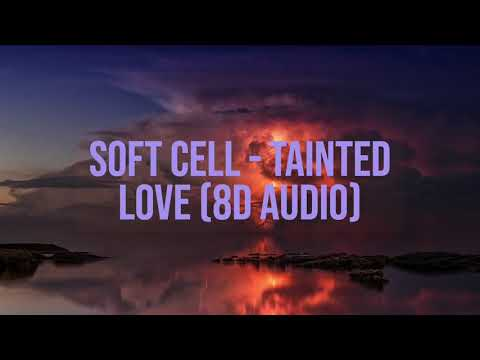 Soft Cell - Tainted Love 8D