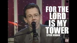 "Video Steve Kuban ""For The Lord Is My Tower"" download MP3, 3GP, MP4, WEBM, AVI, FLV Mei 2018"
