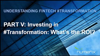 Part V: Investing in Transformation: What's the ROI? | Numerix Video Blog